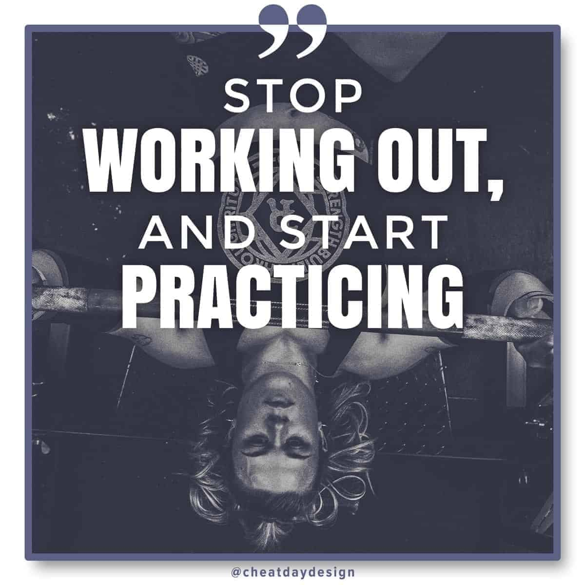 Stop working out, start practicing