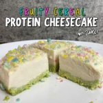 Fruity Cereal Protein Cheesecake