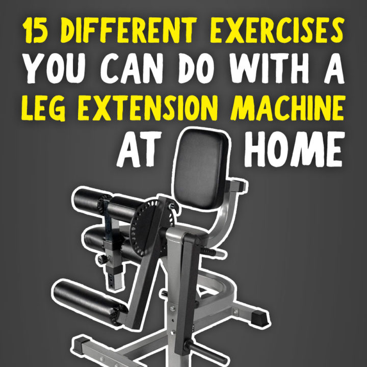15 Different Exercises You Can Do With a Leg Extension Machine At Home